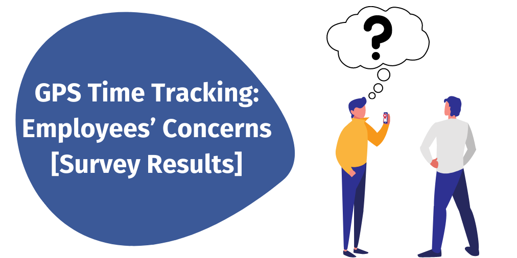 GPS Time Tracking: Employees' Concerns [Survey Results]